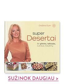 SUPER DESERTAI: sveiki desertai be glitimo, laktozės, cukraus, kiaušinių