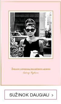 """AUDREY HEPBURN AMŽINOSIOS IKONOS UŽRAŠŲ KNYGA """"Žvelgiu į gyvenimą per rožinius akinius"""""""