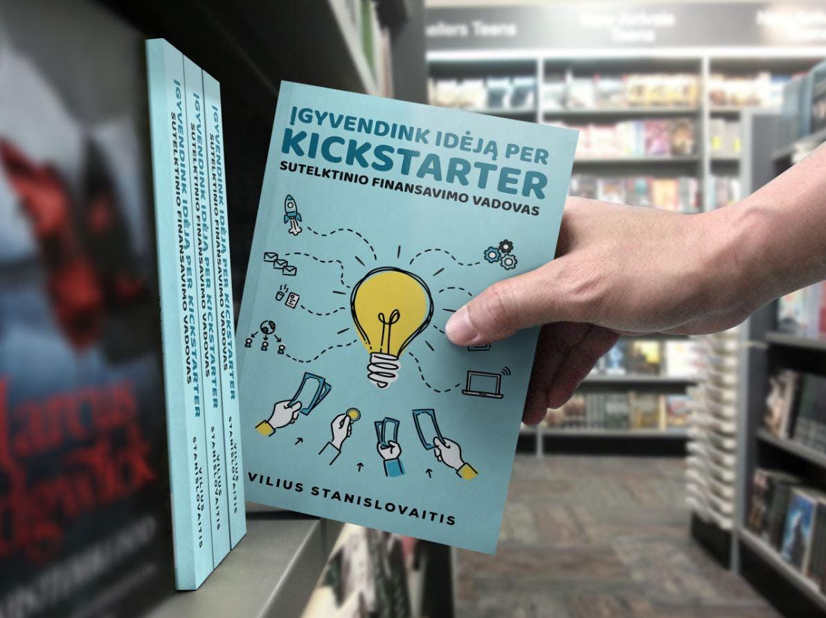 """Ar knyga-vadovas """"Įgyvendink idėją per Kickstarter"""" vertas dėmesio?"""