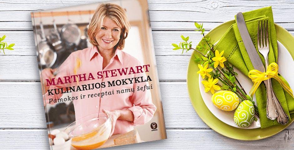 MARTHA STEWART - pasaulinis bestseleris pagaliau lietuviškai! KULINARIJOS MOKYKLA - pamokos ir receptai namų šefui