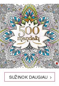500 MANDALŲ: daugiau nei 500 gražiausių mandalų sielai, kūnui ir dvasiai harmonizuoti