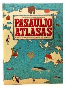 Pasaulio atlasas. Iliustruota kelionė po pasaulio žemynus, jūras ir šalių kultūras