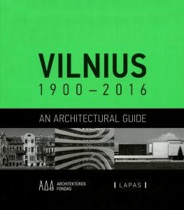 Vilnius, 1900-2016 an architectural guide