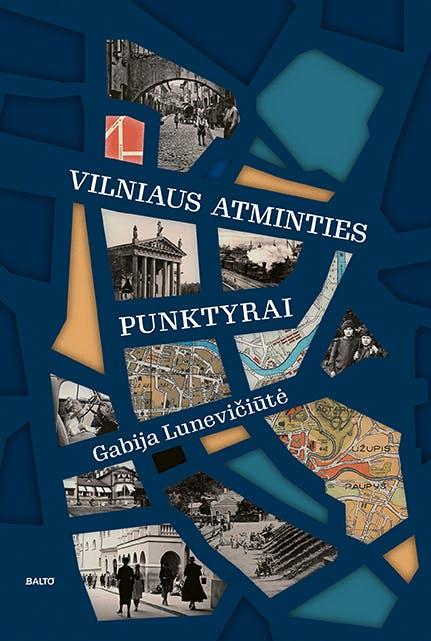 VILNIAUS ATMINTIES PUNKTYRAI. Dvylika pasivaikščiojimų po XX amžiaus Vilnių – miestą, kokio jau nebėra