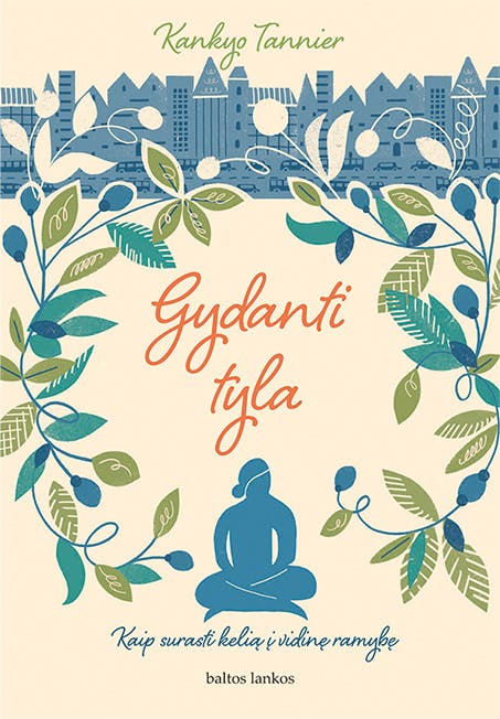 GYDANTI TYLA: kaip surasti kelią į vidinę ramybę