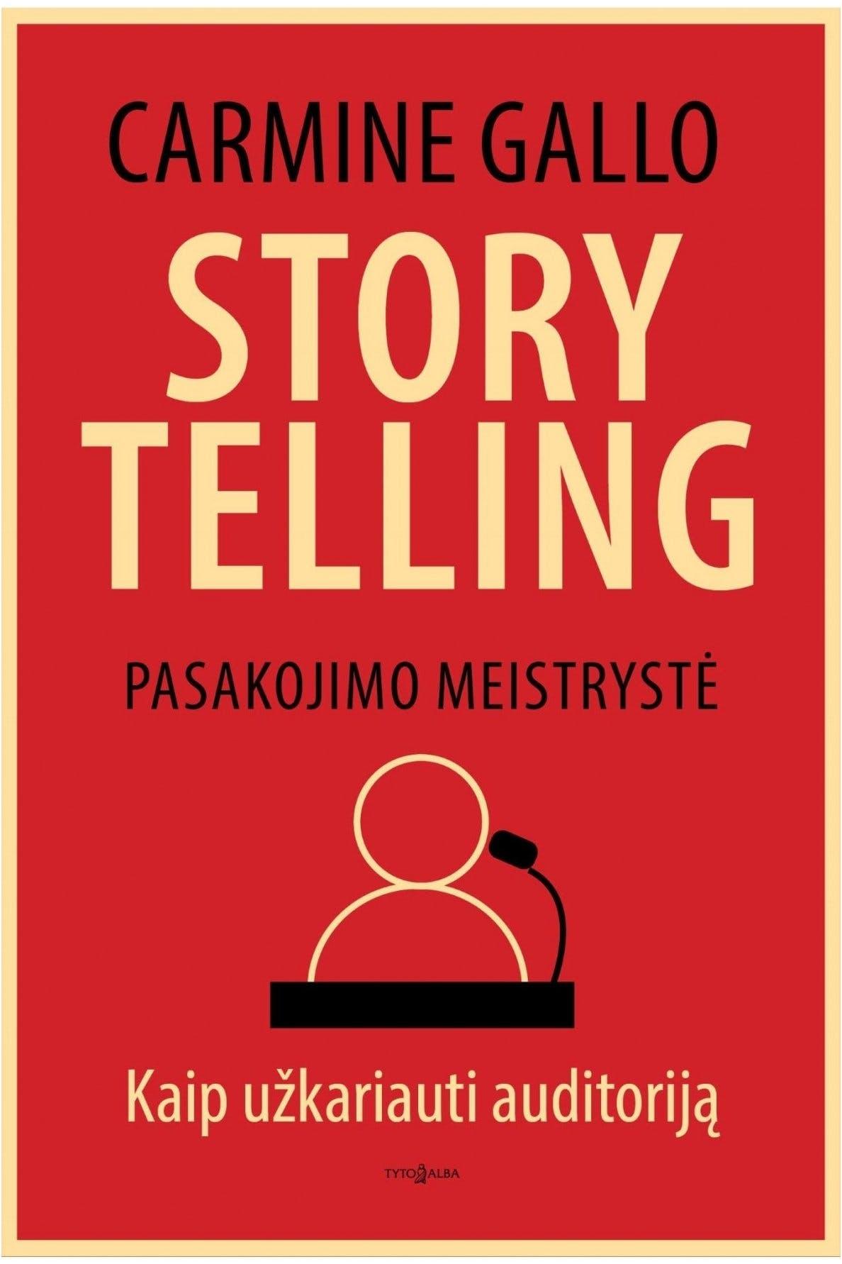 """Storytelling. Pasakojimo meistrystė: """"Washington Post"""" bestseleris, skirtas norintiems pavergti ir sužavėti auditoriją, nes nieko nėra galingesnio už talentingai papasakotą gerą istoriją"""